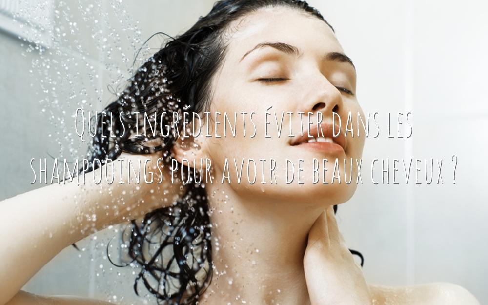 Quels ingrédients éviter dans les shampooings pour avoir de beaux cheveux ?