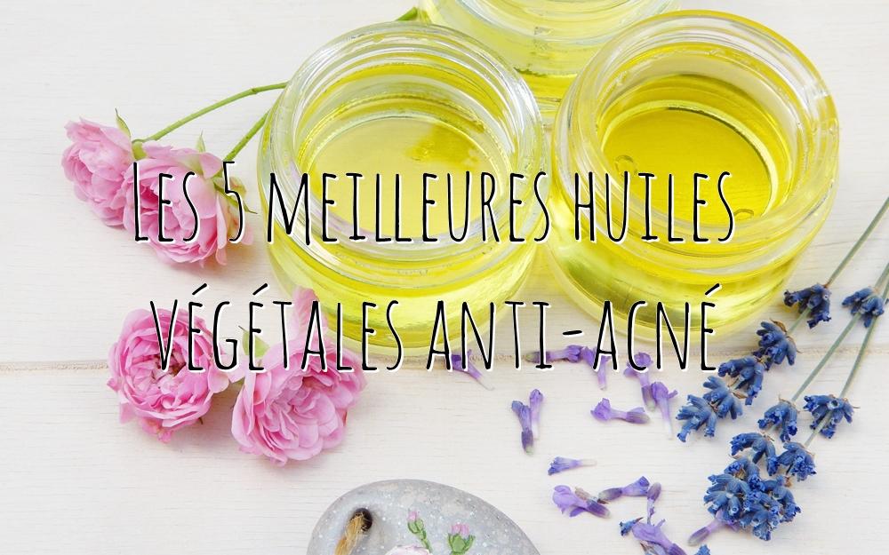 5 huiles végétales anti acné